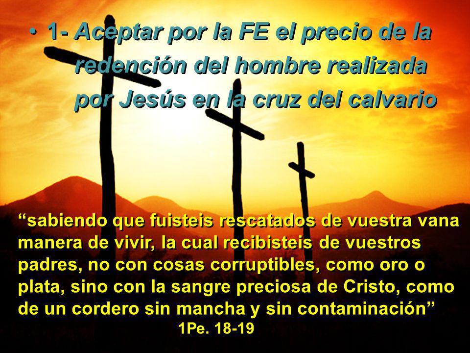 1- Aceptar por la FE el precio de la redención del hombre realizada