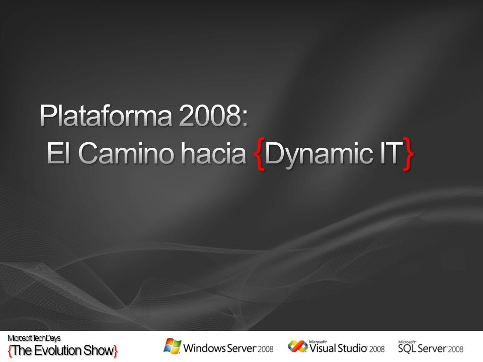 Plataforma 2008: El Camino hacia {Dynamic IT}