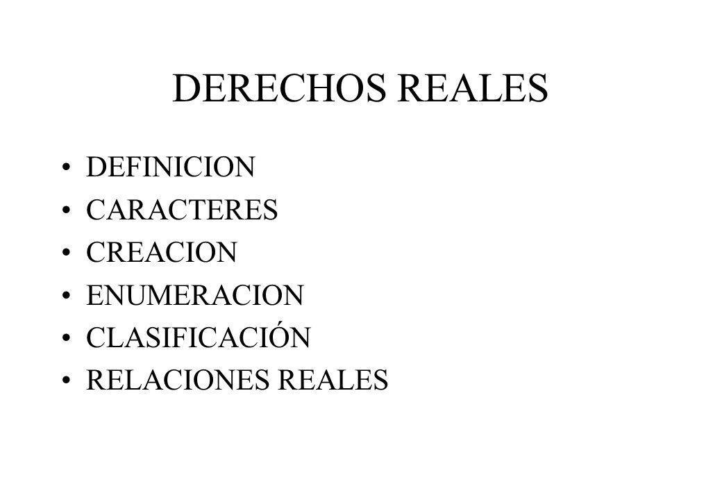 DERECHOS REALES DEFINICION CARACTERES CREACION ENUMERACION