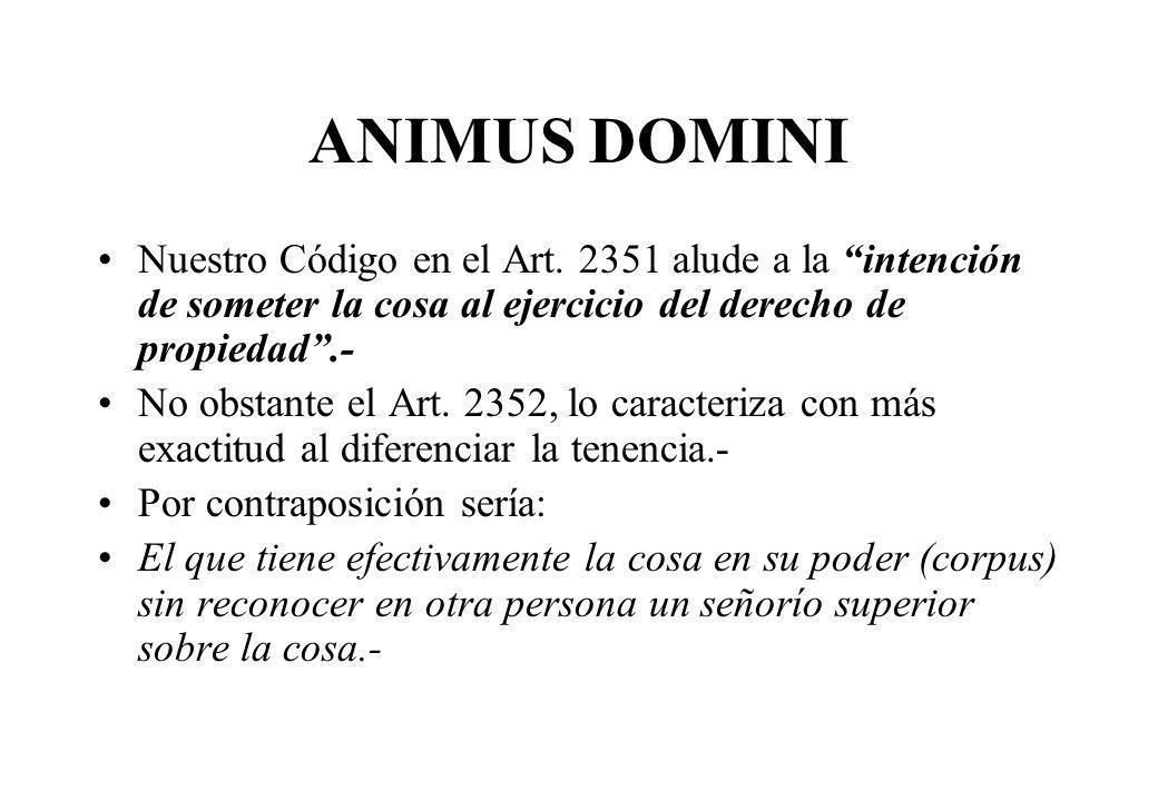 ANIMUS DOMINI Nuestro Código en el Art. 2351 alude a la intención de someter la cosa al ejercicio del derecho de propiedad .-
