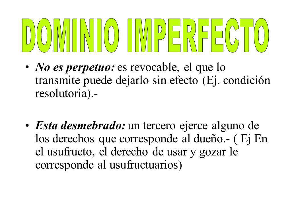 DOMINIO IMPERFECTONo es perpetuo: es revocable, el que lo transmite puede dejarlo sin efecto (Ej. condición resolutoria).-