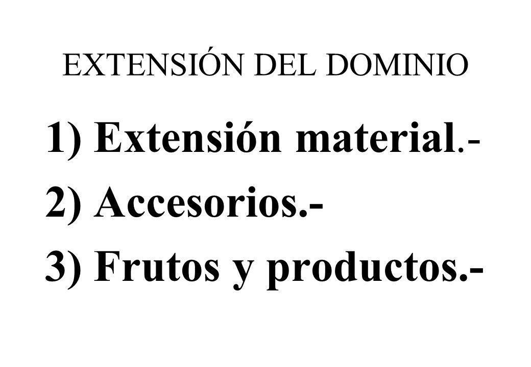 1) Extensión material.- 2) Accesorios.- 3) Frutos y productos.-