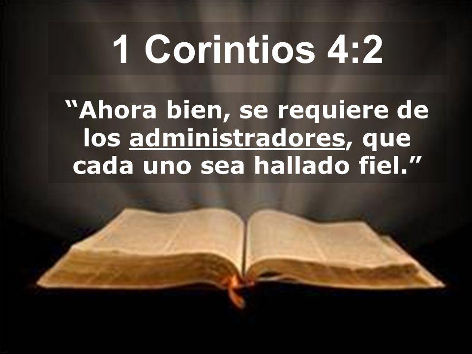 1 Corintios 4:2 Ahora bien, se requiere de los administradores, que cada uno sea hallado fiel.
