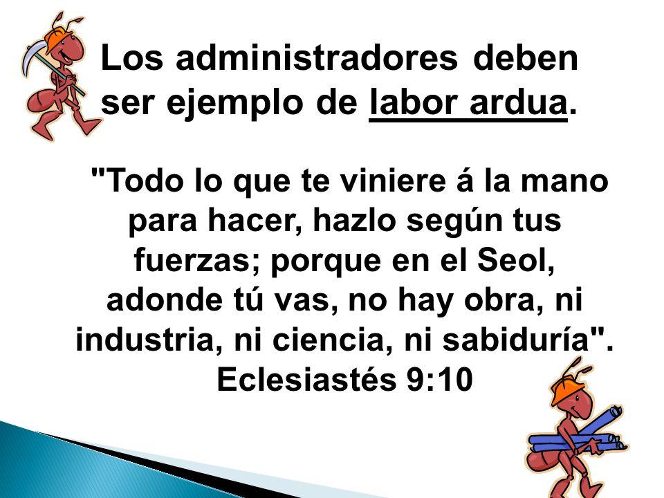 Los administradores deben ser ejemplo de labor ardua.