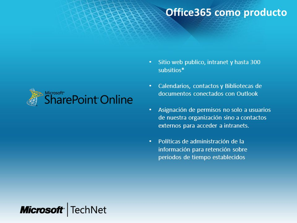 Office365 como producto Sitio web publico, intranet y hasta 300 subsitios* Calendarios, contactos y Bibliotecas de documentos conectados con Outlook.