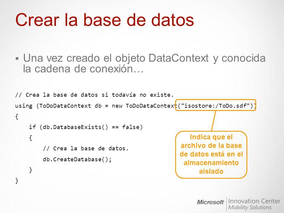 Crear la base de datos Una vez creado el objeto DataContext y conocida la cadena de conexión… // Crea la base de datos si todavía no existe.