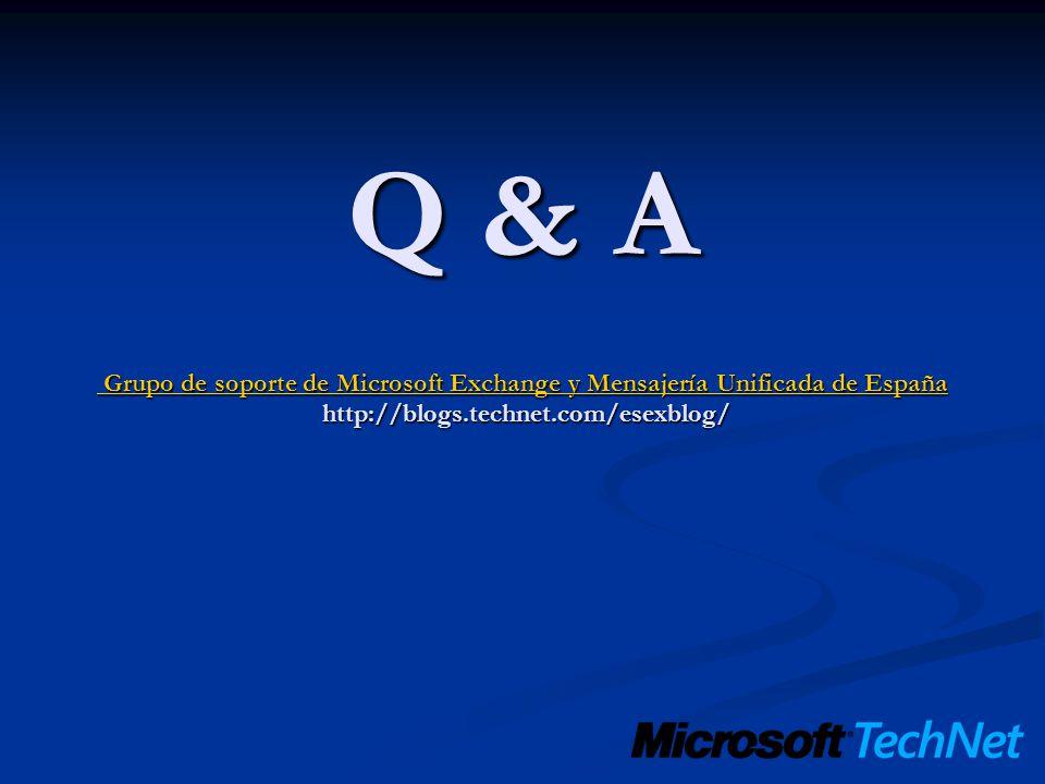 Q & A Grupo de soporte de Microsoft Exchange y Mensajería Unificada de España http://blogs.technet.com/esexblog/