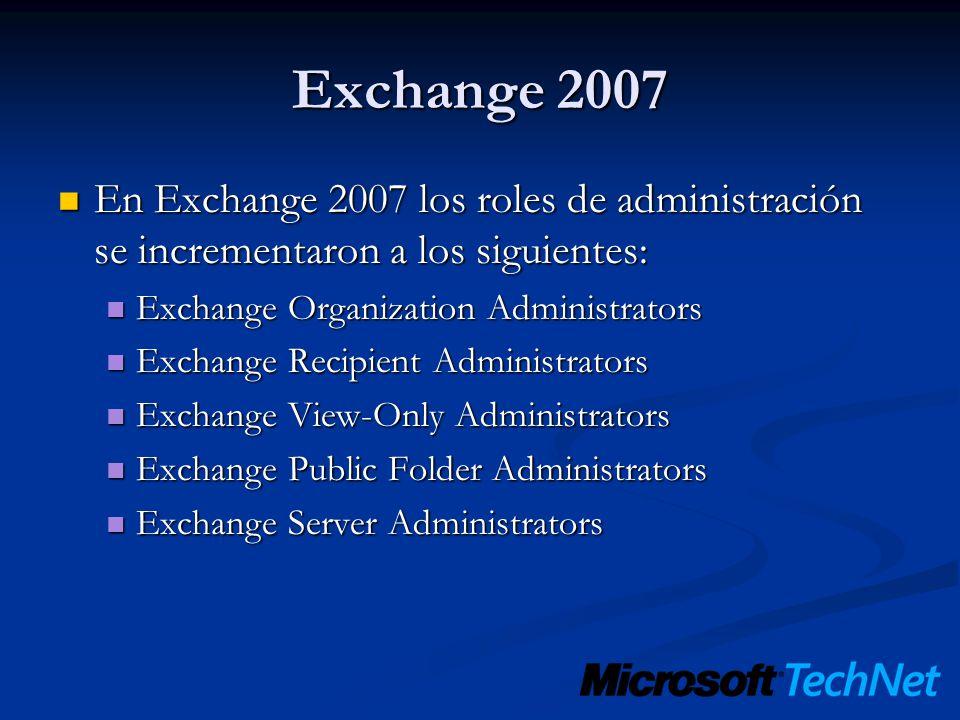 Exchange 2007 En Exchange 2007 los roles de administración se incrementaron a los siguientes: Exchange Organization Administrators.