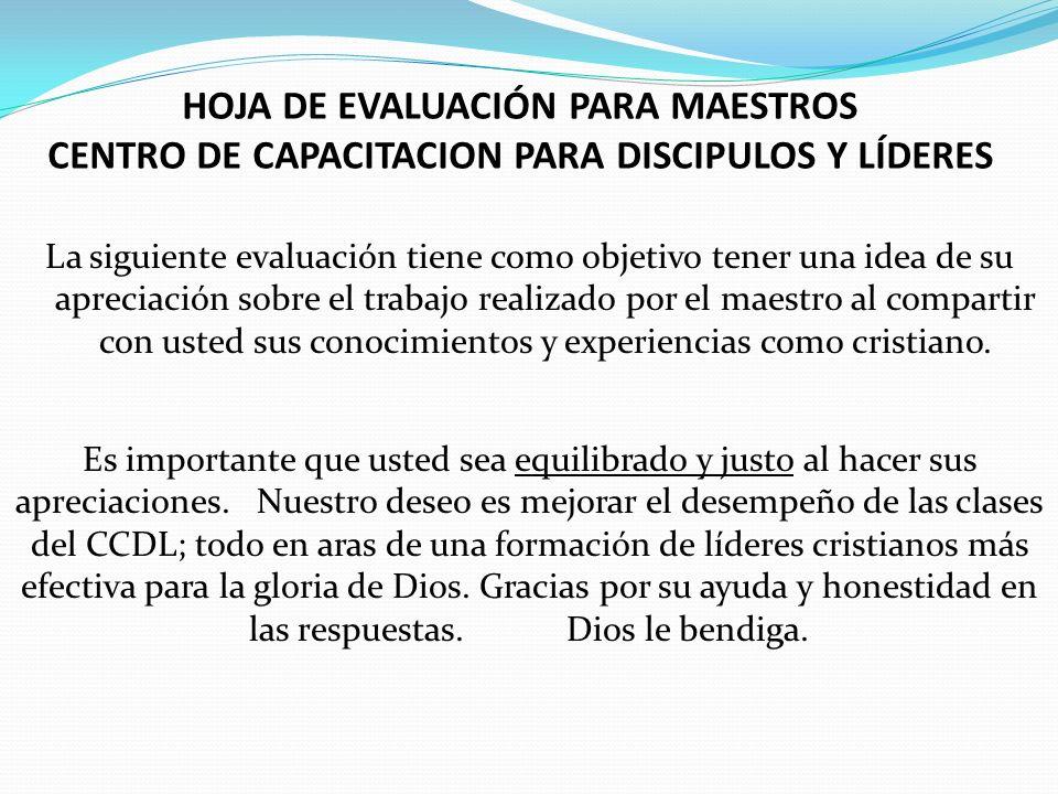 HOJA DE EVALUACIÓN PARA MAESTROS CENTRO DE CAPACITACION PARA DISCIPULOS Y LÍDERES
