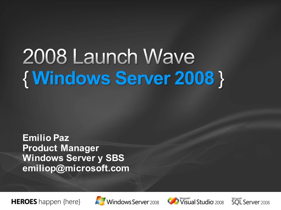 2008 Launch Wave { Windows Server 2008 }