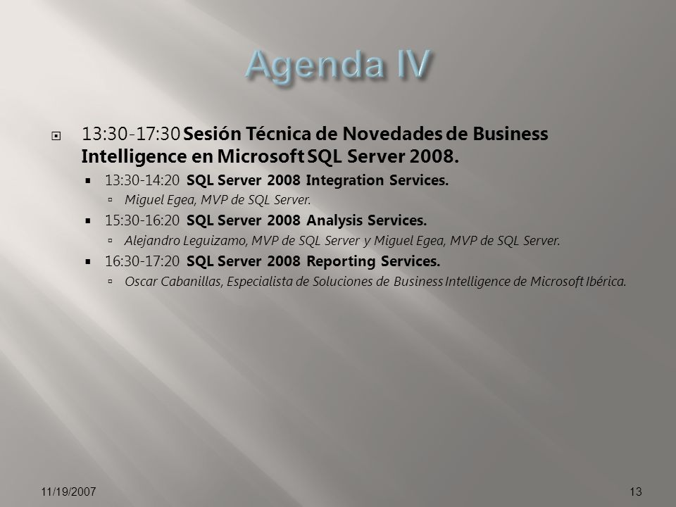 Agenda IV 13:30-17:30 Sesión Técnica de Novedades de Business Intelligence en Microsoft SQL Server 2008.