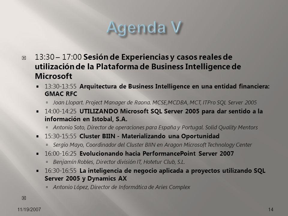 Agenda V 13:30 – 17:00 Sesión de Experiencias y casos reales de utilización de la Plataforma de Business Intelligence de Microsoft.
