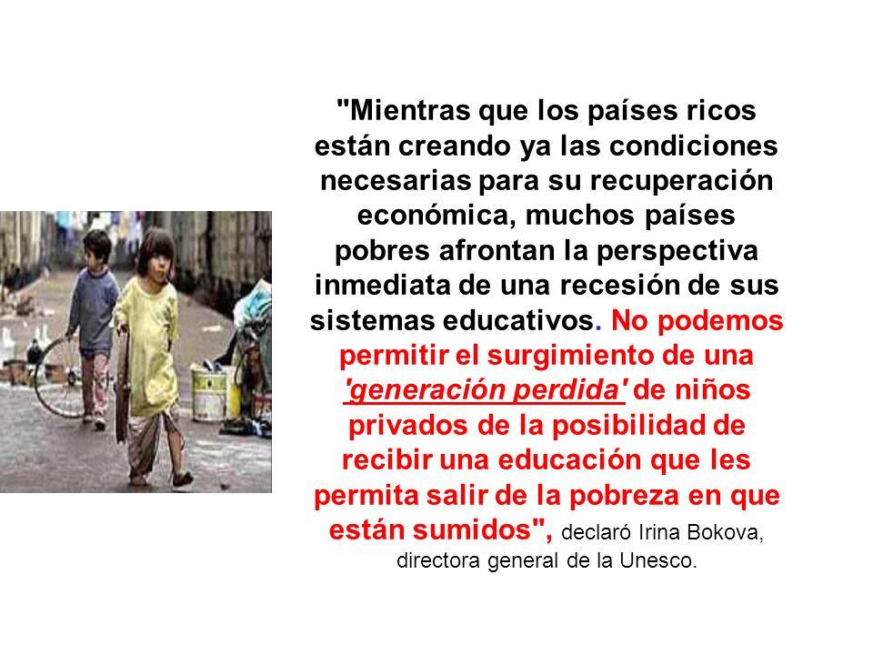 Mientras que los países ricos están creando ya las condiciones necesarias para su recuperación económica, muchos países pobres afrontan la perspectiva inmediata de una recesión de sus sistemas educativos.