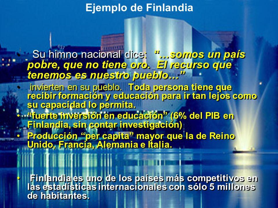 Ejemplo de Finlandia Su himno nacional dice: …somos un país pobre, que no tiene oro. El recurso que tenemos es nuestro pueblo…