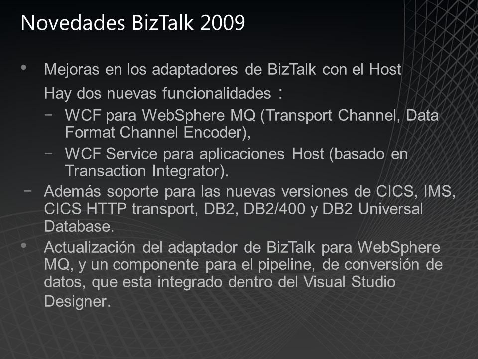 Novedades BizTalk 2009 Mejoras en los adaptadores de BizTalk con el Host. Hay dos nuevas funcionalidades :