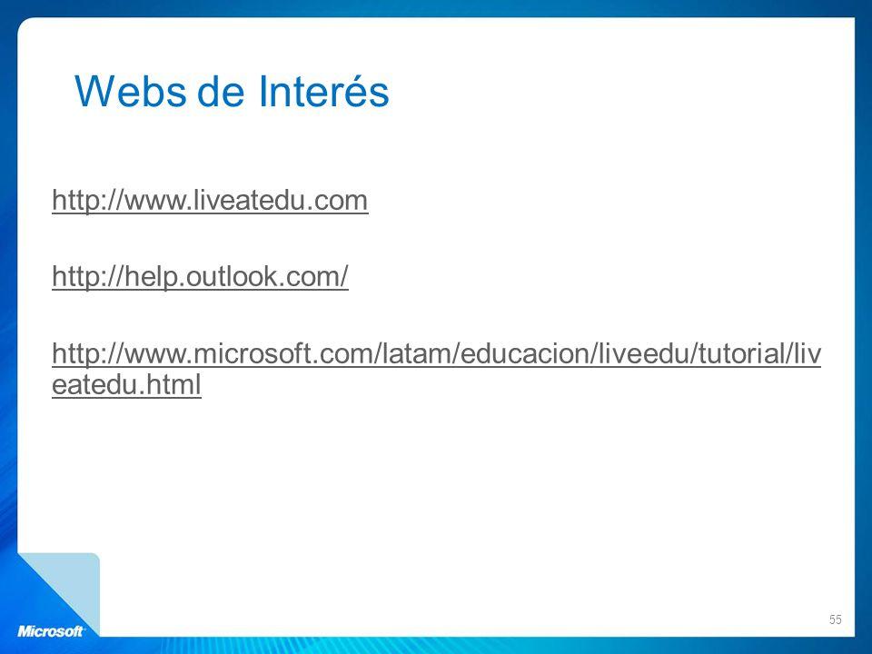 Webs de Interés http://www.liveatedu.com http://help.outlook.com/ http://www.microsoft.com/latam/educacion/liveedu/tutorial/liveatedu.html