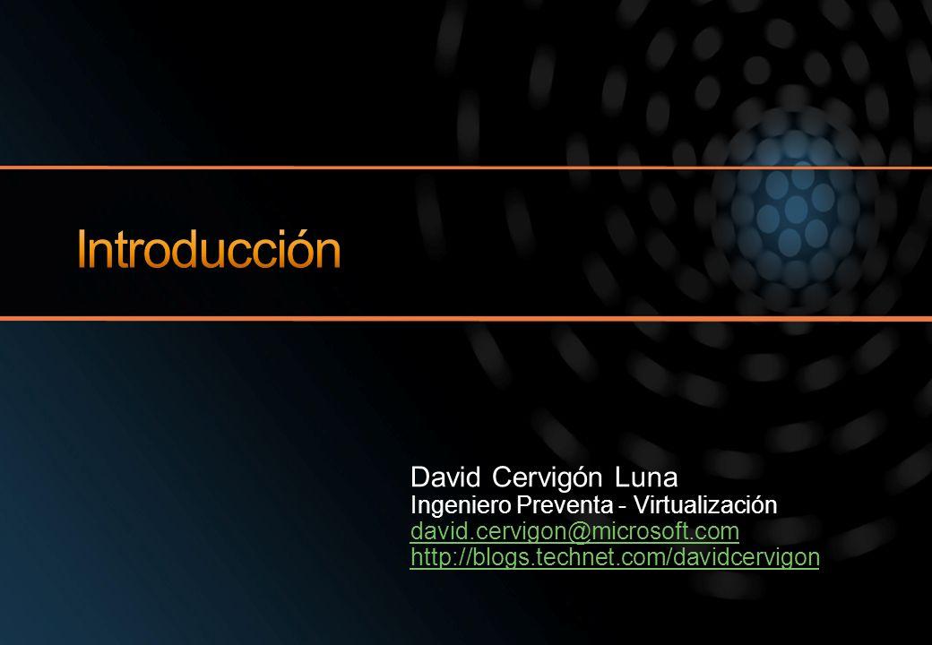 Introducción David Cervigón Luna Ingeniero Preventa - Virtualización