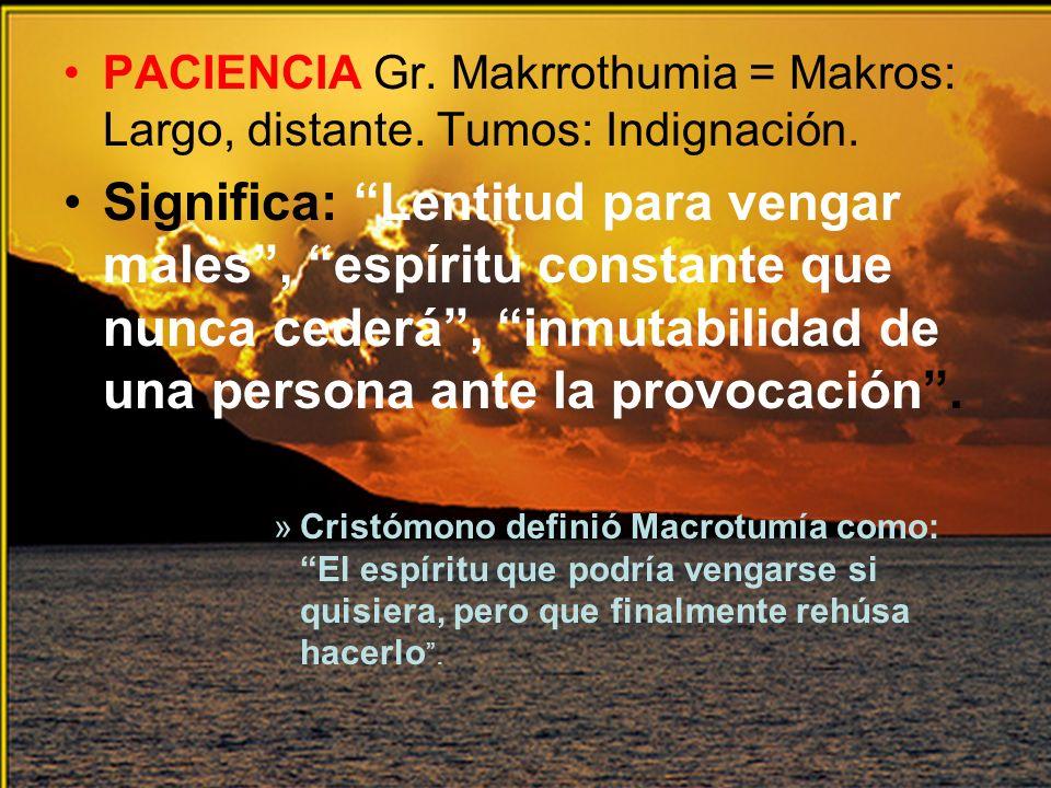 PACIENCIA Gr. Makrrothumia = Makros: Largo, distante