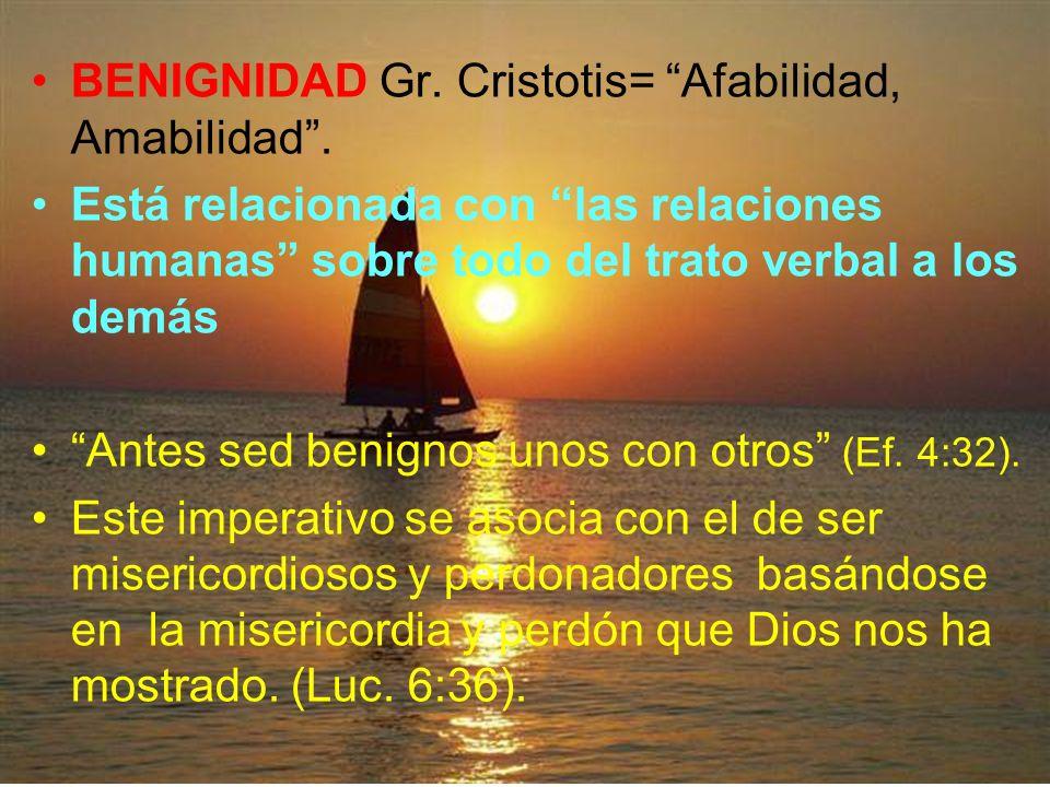 BENIGNIDAD Gr. Cristotis= Afabilidad, Amabilidad .