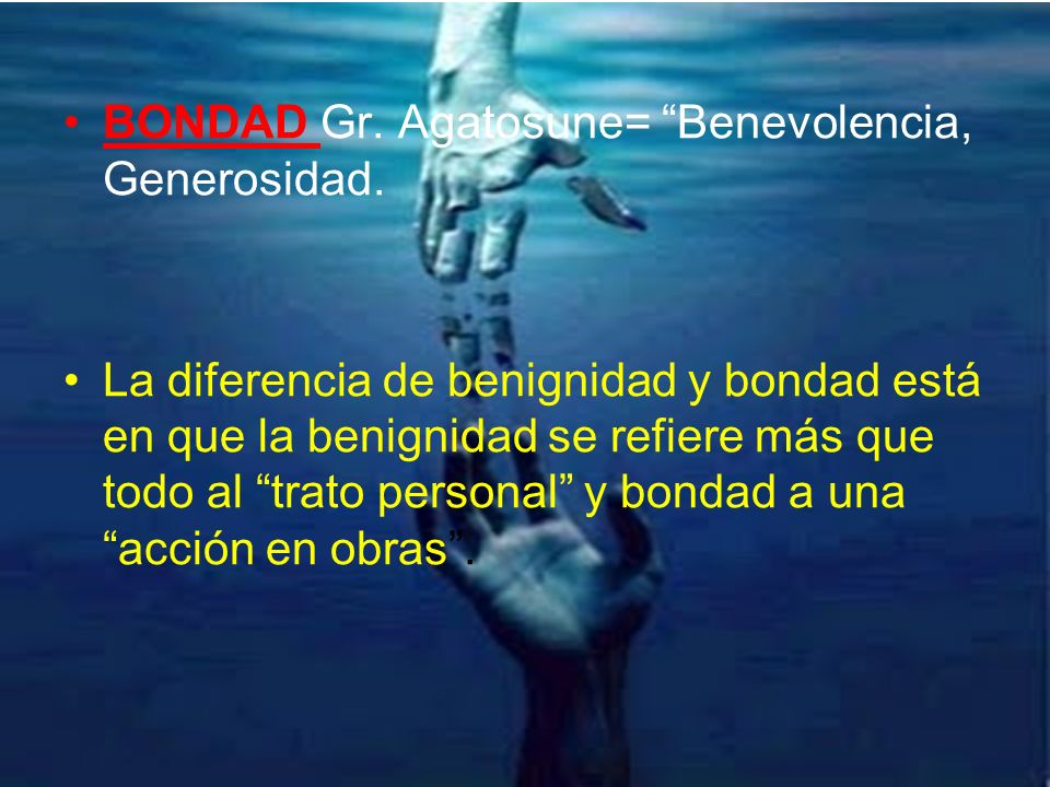 BONDAD Gr. Agatosune= Benevolencia, Generosidad.