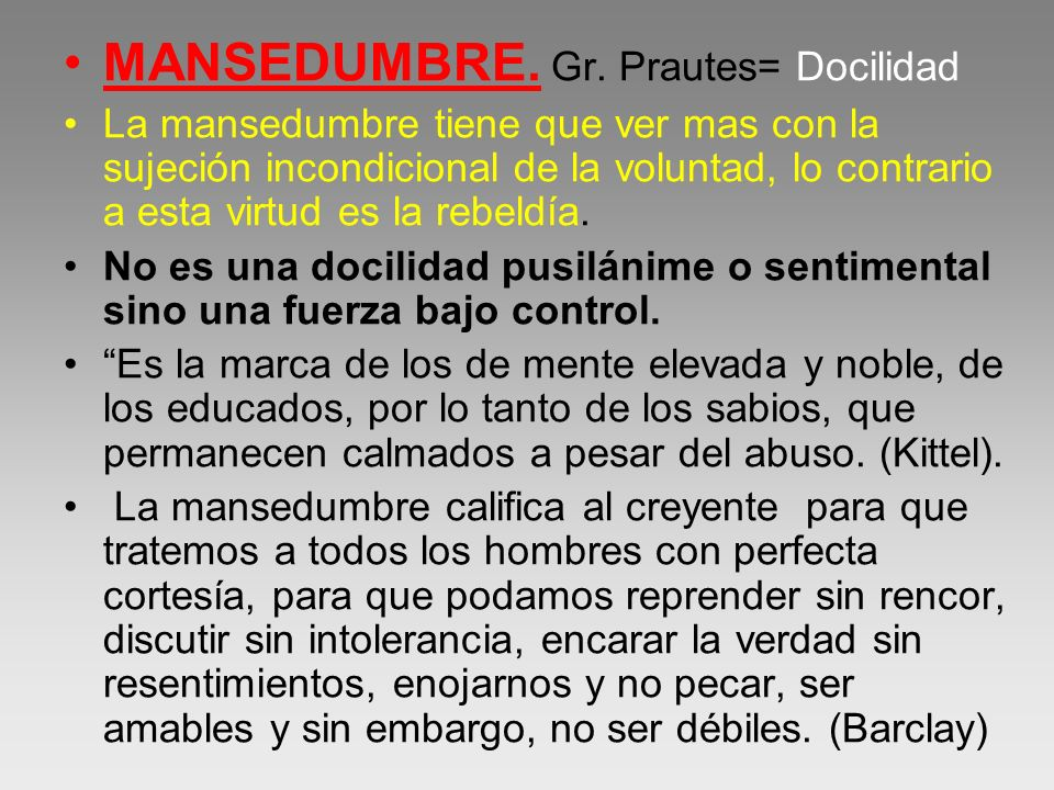 MANSEDUMBRE. Gr. Prautes= Docilidad