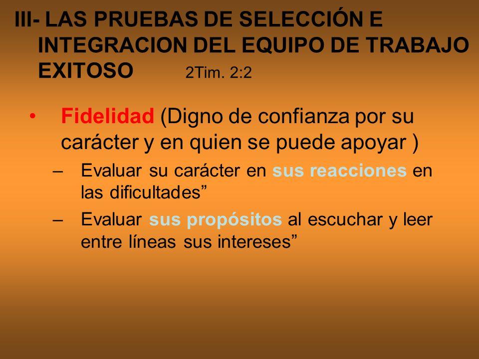 III- LAS PRUEBAS DE SELECCIÓN E INTEGRACION DEL EQUIPO DE TRABAJO EXITOSO 2Tim. 2:2