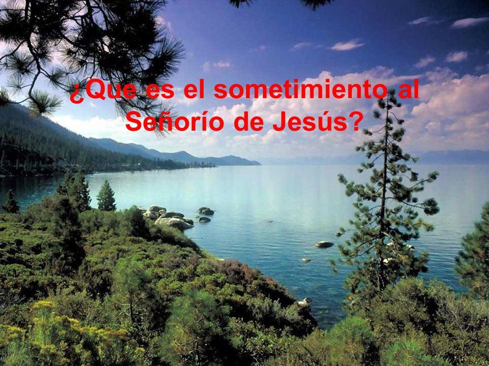 ¿Que es el sometimiento al Señorío de Jesús