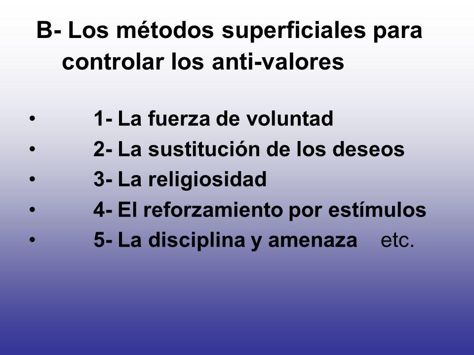 B- Los métodos superficiales para controlar los anti-valores