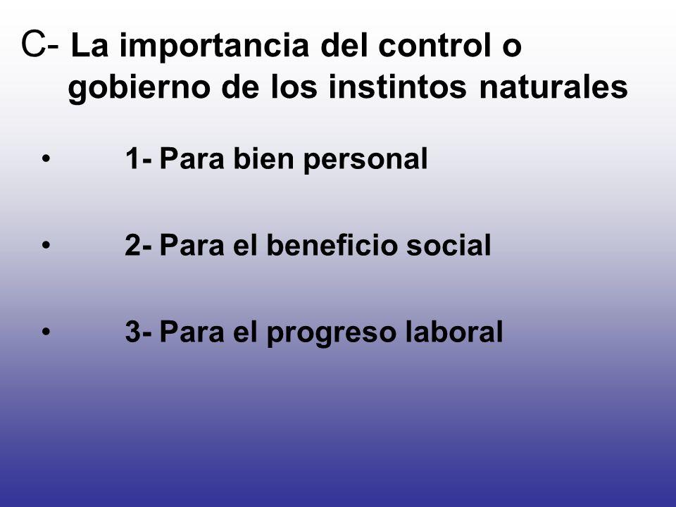 C- La importancia del control o gobierno de los instintos naturales