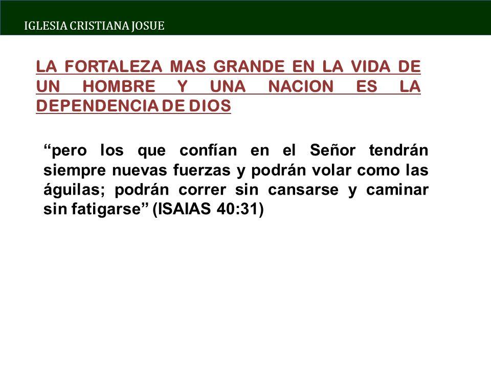 LA FORTALEZA MAS GRANDE EN LA VIDA DE UN HOMBRE Y UNA NACION ES LA DEPENDENCIA DE DIOS