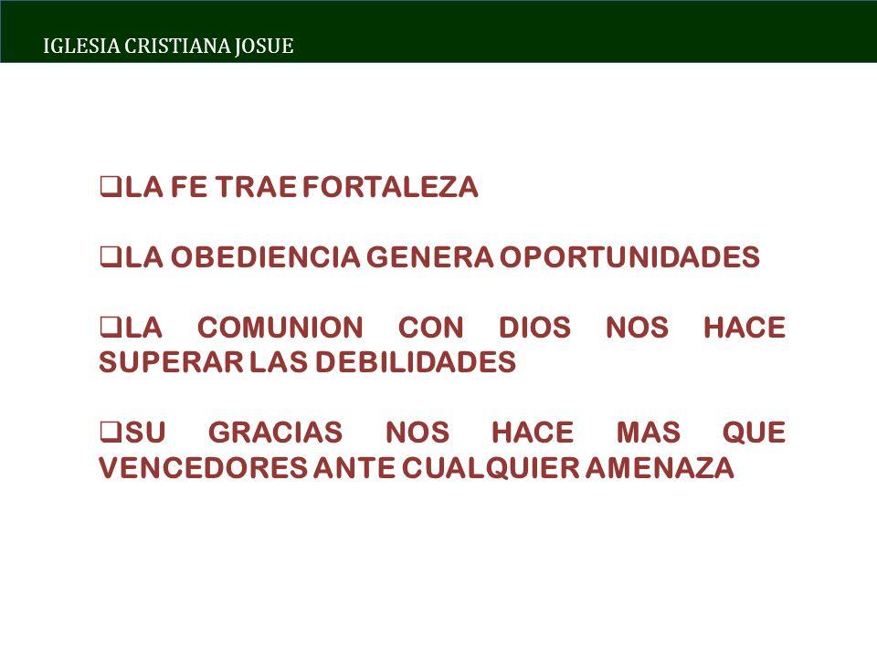 LA FE TRAE FORTALEZALA OBEDIENCIA GENERA OPORTUNIDADES. LA COMUNION CON DIOS NOS HACE SUPERAR LAS DEBILIDADES.