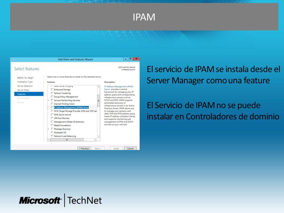 IPAM El servicio de IPAM se instala desde el Server Manager como una feature. El Servicio de IPAM no se puede.