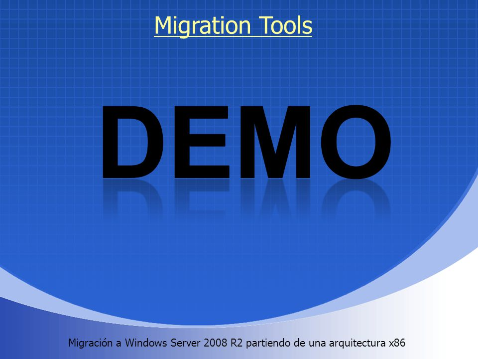 Migration Tools DEMO Migración a Windows Server 2008 R2 partiendo de una arquitectura x86 .