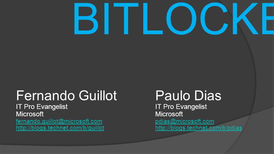 BITLOCKER Fernando Guillot Paulo Dias IT Pro Evangelist Microsoft