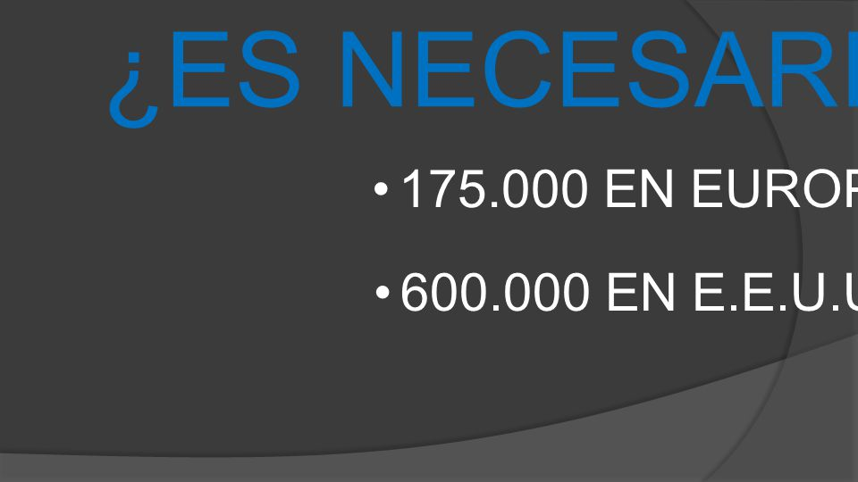 ¿ES NECESARIO 175.000 EN EUROPA 600.000 EN E.E.U.U