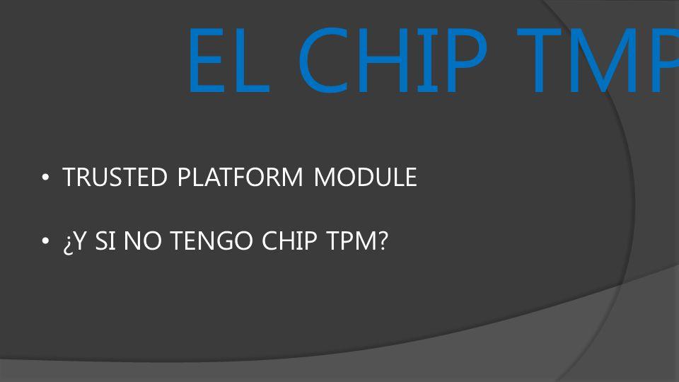 EL CHIP TMP TRUSTED PLATFORM MODULE ¿Y SI NO TENGO CHIP TPM