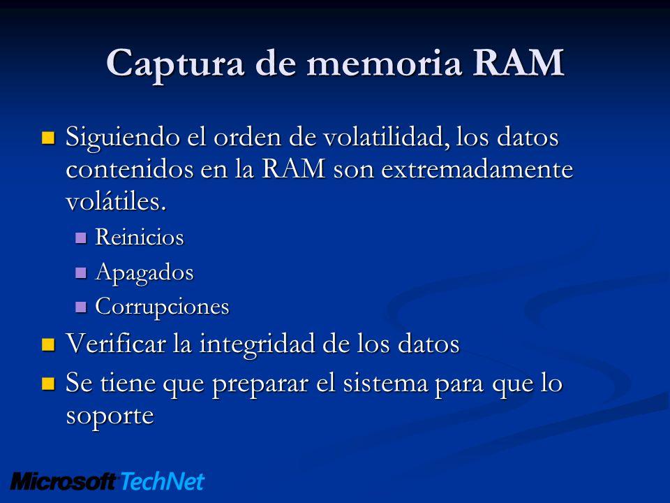 Captura de memoria RAM Siguiendo el orden de volatilidad, los datos contenidos en la RAM son extremadamente volátiles.