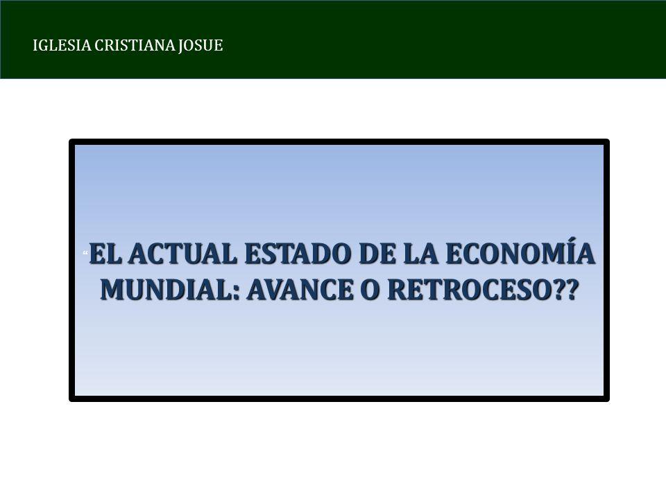 EL ACTUAL ESTADO DE LA ECONOMIA MUNDIAL: AVANCE O RETROCESO