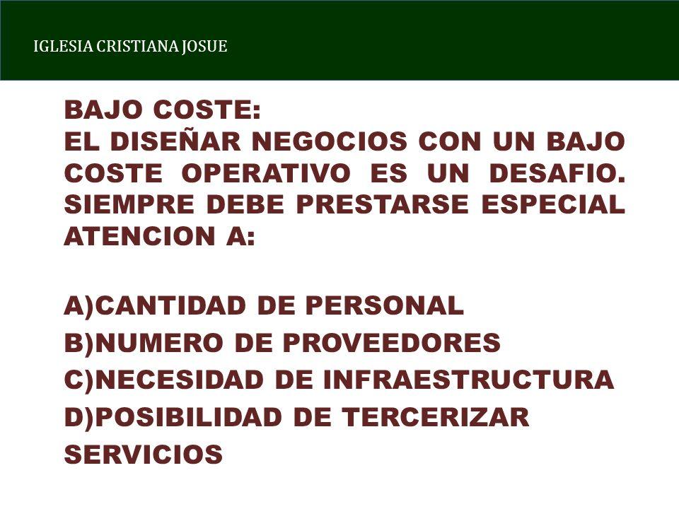 BAJO COSTE: EL DISEÑAR NEGOCIOS CON UN BAJO COSTE OPERATIVO ES UN DESAFIO. SIEMPRE DEBE PRESTARSE ESPECIAL ATENCION A: