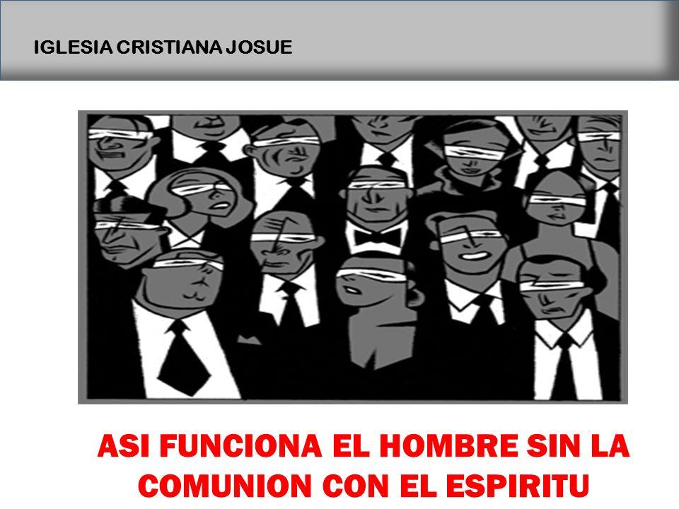 ASI FUNCIONA EL HOMBRE SIN LA COMUNION CON EL ESPIRITU