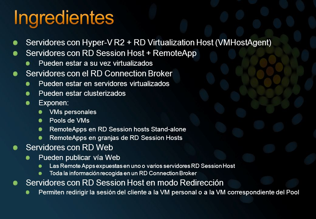 Ingredientes Servidores con Hyper-V R2 + RD Virtualization Host (VMHostAgent) Servidores con RD Session Host + RemoteApp.