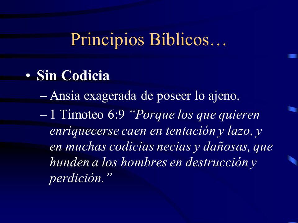 Principios Bíblicos… Sin Codicia Ansia exagerada de poseer lo ajeno.