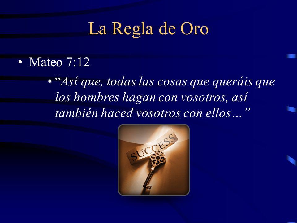 La Regla de Oro Mateo 7:12.