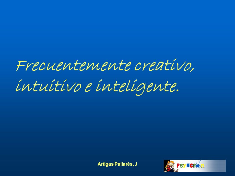 Frecuentemente creativo, intuitivo e inteligente.