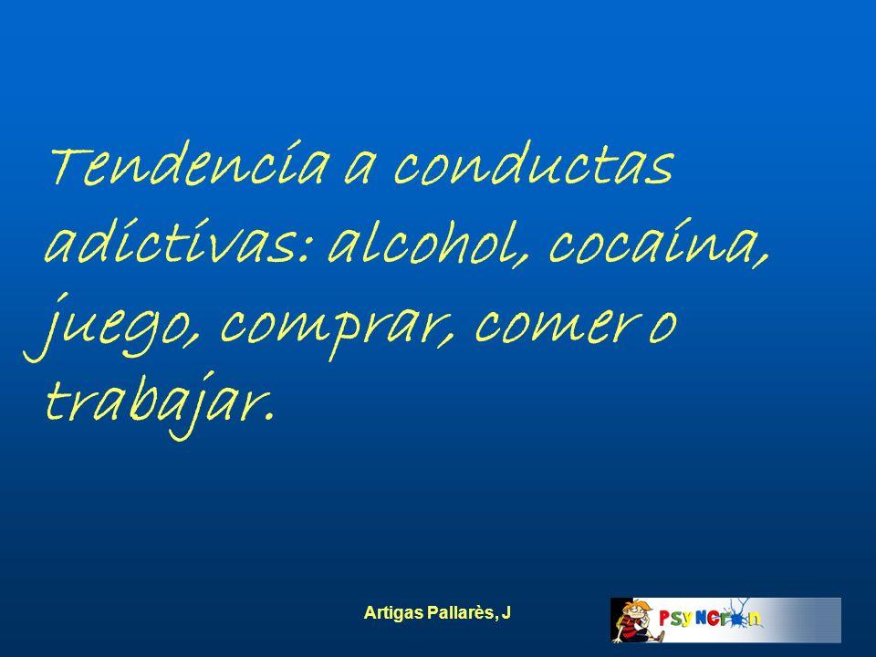Tendencia a conductas adictivas: alcohol, cocaína, juego, comprar, comer o trabajar.