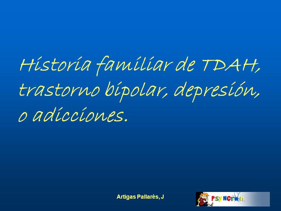 Historia familiar de TDAH, trastorno bipolar, depresión, o adicciones.