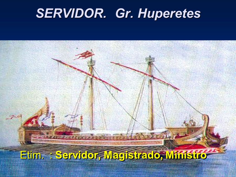 SERVIDOR. Gr. Huperetes Etim. : Servidor, Magistrado, Ministro