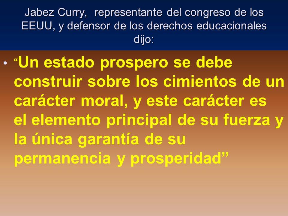 Jabez Curry, representante del congreso de los EEUU, y defensor de los derechos educacionales dijo: