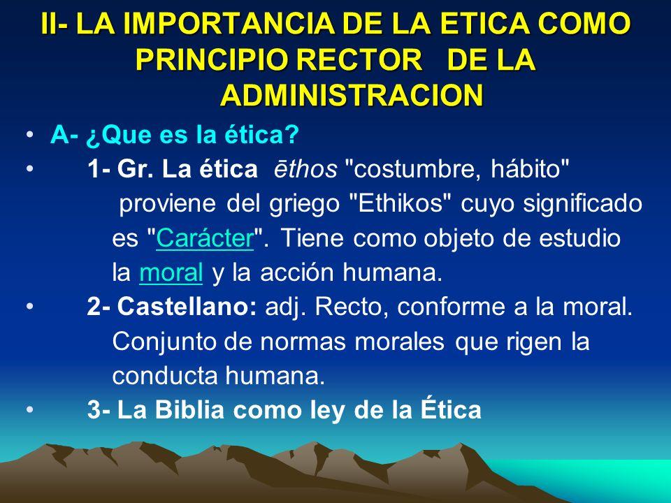 II- LA IMPORTANCIA DE LA ETICA COMO PRINCIPIO RECTOR DE LA ADMINISTRACION
