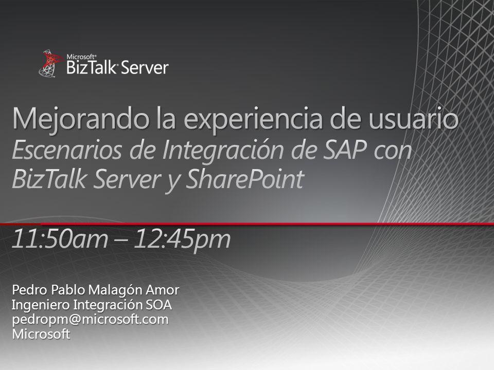4/1/2017 6:53 PM Mejorando la experiencia de usuario Escenarios de Integración de SAP con BizTalk Server y SharePoint 11:50am – 12:45pm.